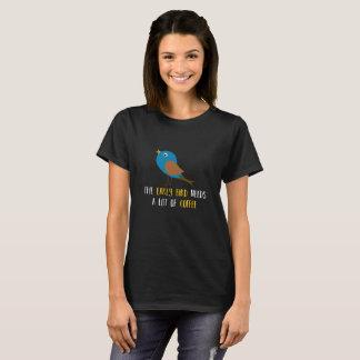 The early bird needs A plumb bob OF COFFEE v1 T-Shirt