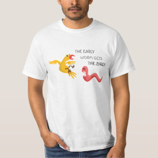 The early worm gets the bird T-Shirt