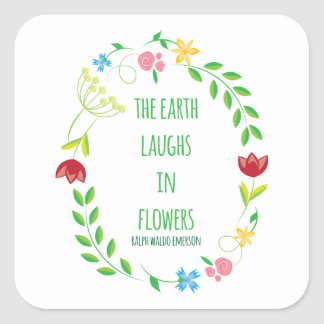 The Earth Laughs in Flowers Square Sticker