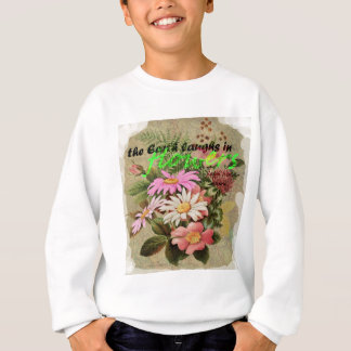 The Earth Laughs in Flowers Sweatshirt