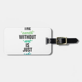 The earth without art is just eh luggage tag