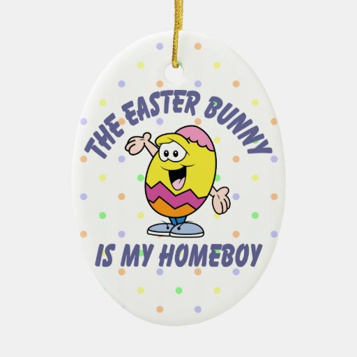 The Easter Bunny Is My Homeboy Ornament
