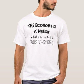 THE ECONOMY IS A WRECK T-Shirt