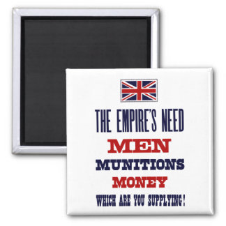 The Empire's Need ~ Men, Munitions and Money Square Magnet