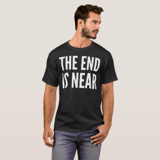 The End Is Near Text Typography T-Shirt