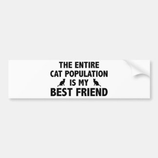 The Entire Cat Population Is My Best Friend Bumper Sticker