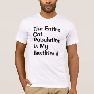 The Entire Cat Population Is My Bestfriend T-Shirt