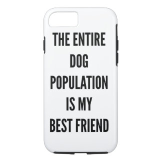 The entire dog population is my best friend iPhone 7 case