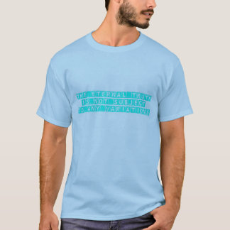 The eternal truth is not subject to any variations T-Shirt