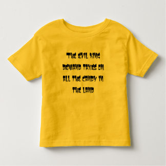 The evil king demand taxes on all the candy in the tshirts