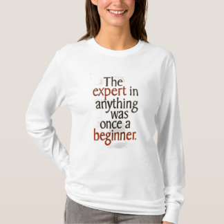 The expert at anything was once a beginner T-Shirt
