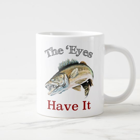 The 'Eyes Have It . . . Walleyes That Is Large Coffee Mug