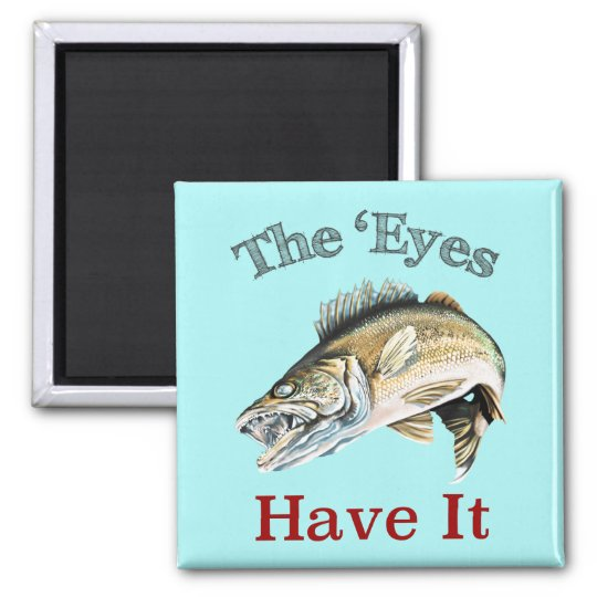 The 'Eyes Have It . . . Walleyes That Is Magnet