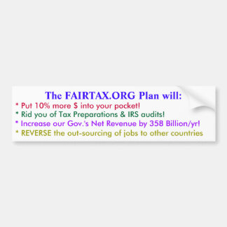 The FAIRTAX.ORG Plan will: , * Put 10% more $ i... Bumper Sticker
