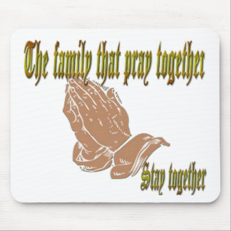 The family that pray together Stay together Mouse Pads