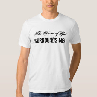 The Favor of God , surrounds me! Tees