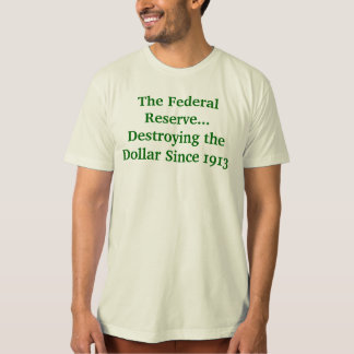 The Federal Reserve Destroying the Dollar T-Shirt