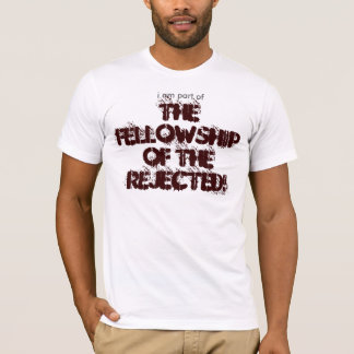The Fellowship of the Rejected! T-Shirt