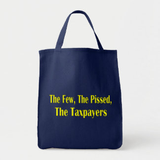 THE FEW THE PISSED THE TAXPAYER GROCERY TOTE BAG
