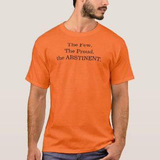 The Few.The Proud.the ABSTINENT. T-Shirt
