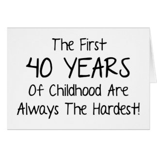 The First 40 Years Of Childhood Card