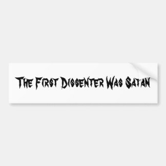 The First Dissenter Was Satan Bumper Sticker