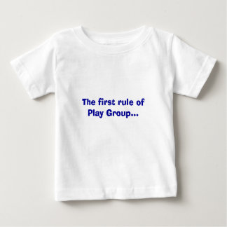 The first rule of Play Group... Baby T-Shirt