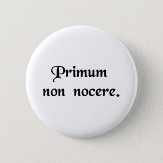 The first thing is to do no harm. 6 cm round badge