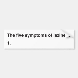 The five symptoms of laziness bumper sticker
