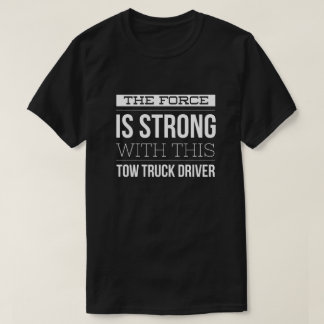 The force is strong with this tow truck driver T-Shirt
