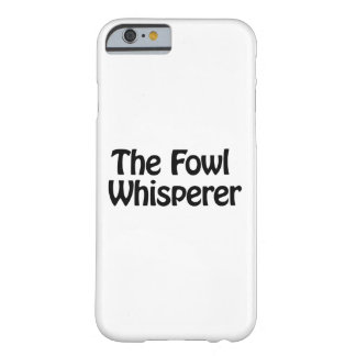 the fowl whisperer barely there iPhone 6 case