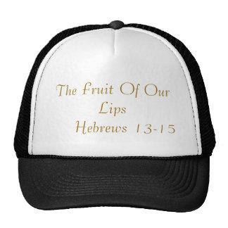 The Fruit Of Our Lips      Hebrews 13-15 Cap
