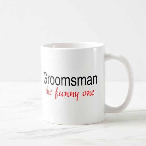 The Funny One (Groomsman) Mug