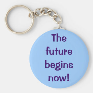 The future begins now! key ring