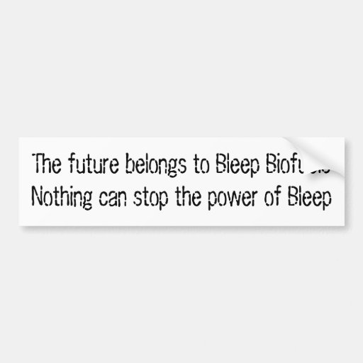 The future belongs to Bleep Biofuels Bumper Sticker
