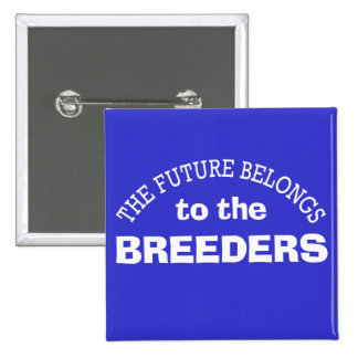 The Future Belongs to the Breeders 15 Cm Square Badge
