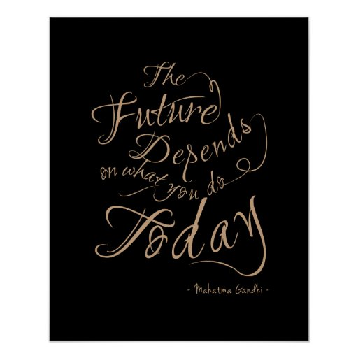 The Future Depends - Inspirational Poster 16x20 Posters