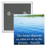The future depends on what we do in the present. pinback buttons
