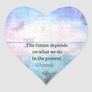 The future depends on what we do in the present. heart sticker