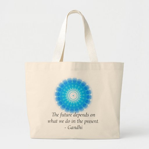 The future depends on what we do in the present. bag