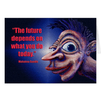 """The Future Depends on What You Do Today"" Card"