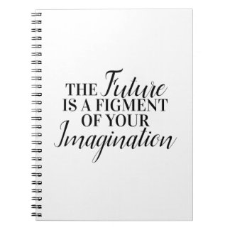 The future is a figment of your imagination notebook