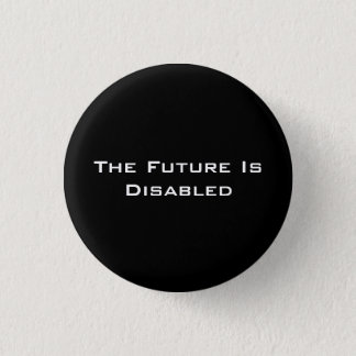 """The Future Is Disabled, 1 1/4"""" Button, Black 3 Cm Round Badge"""