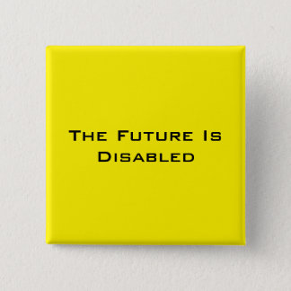 """The Future Is Disabled, 2"""" Square Button, Yellow 15 Cm Square Badge"""