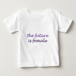 The Future Is Female Baby T-Shirt