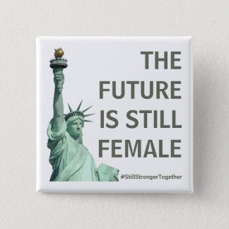 The Future is STILL Female - Stronger Together 15 Cm Square Badge
