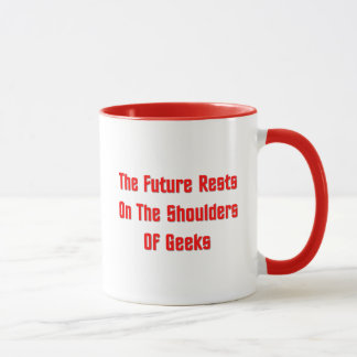 The Future Rests On The Shoulders Of Geeks Mug