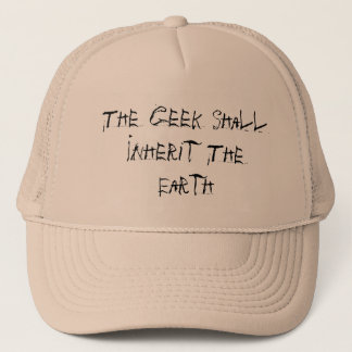 The Geek Shall Inherit The Earth Trucker Hat