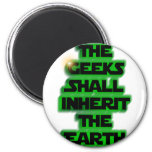 The Geeks Shall Inherit The Earth! Magnets