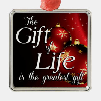 The Gift of Life is the greatest gift Metal Ornament